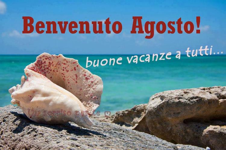 Benvenuto Agosto! Buone vacanze a...