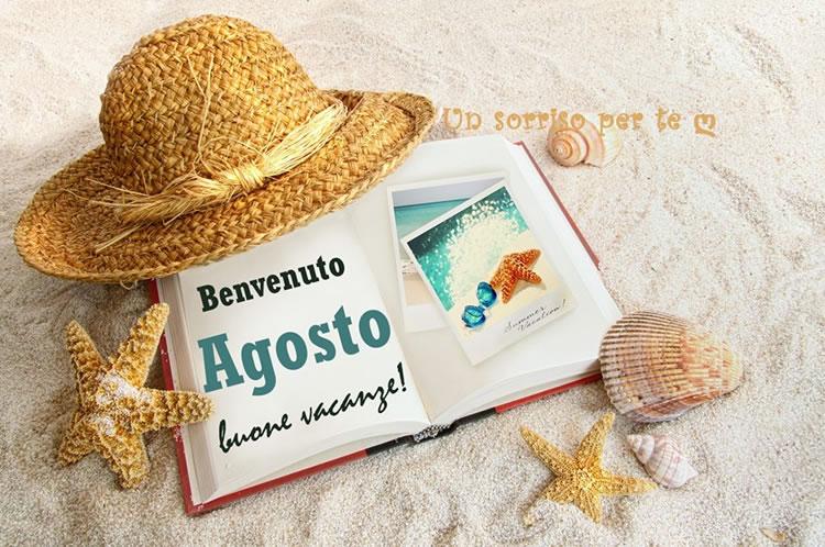 Benvenuto Agosto, buone vacanze!