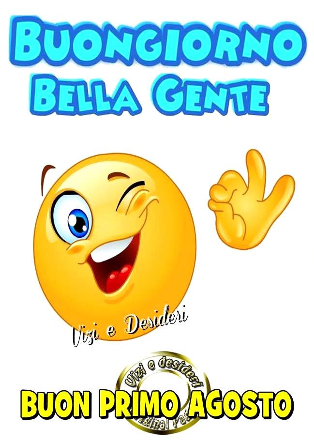Buongiorno Bella Gente. Buon Primo Agosto