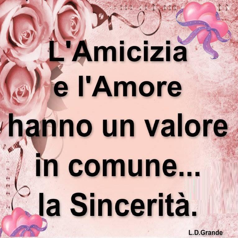 L'Amicizia e l'Amore hanno un valore in comune... la Sincerità