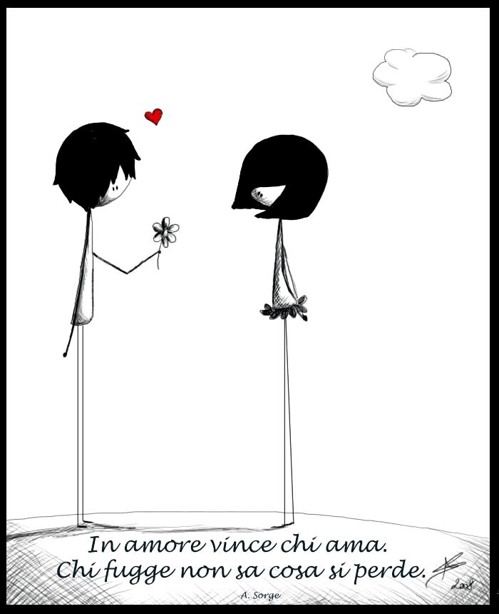 In amore vince chi ama. Chi fugge non sa cosa si perde.
