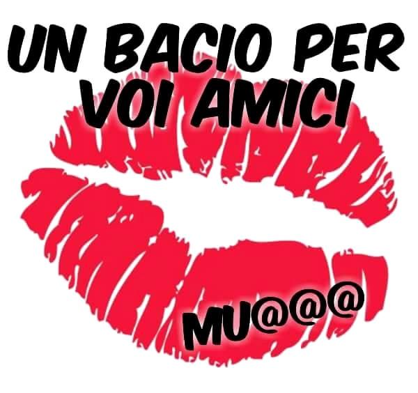 Un bacio per voi amici... Mu@@@