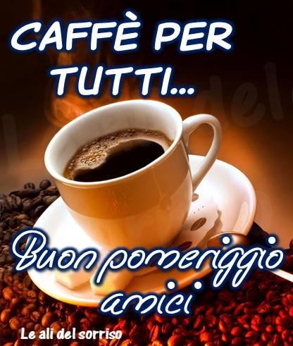Caffè per tutti... Buon pomeriggio...