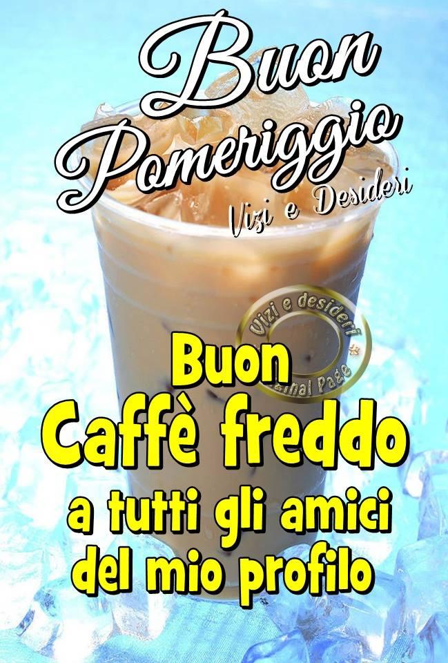 Buon Pomeriggio, Buon Caffè freddo