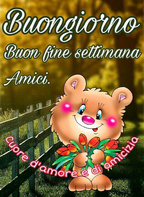 Buongiorno Buon Fine Settimana Amici Buon Week End