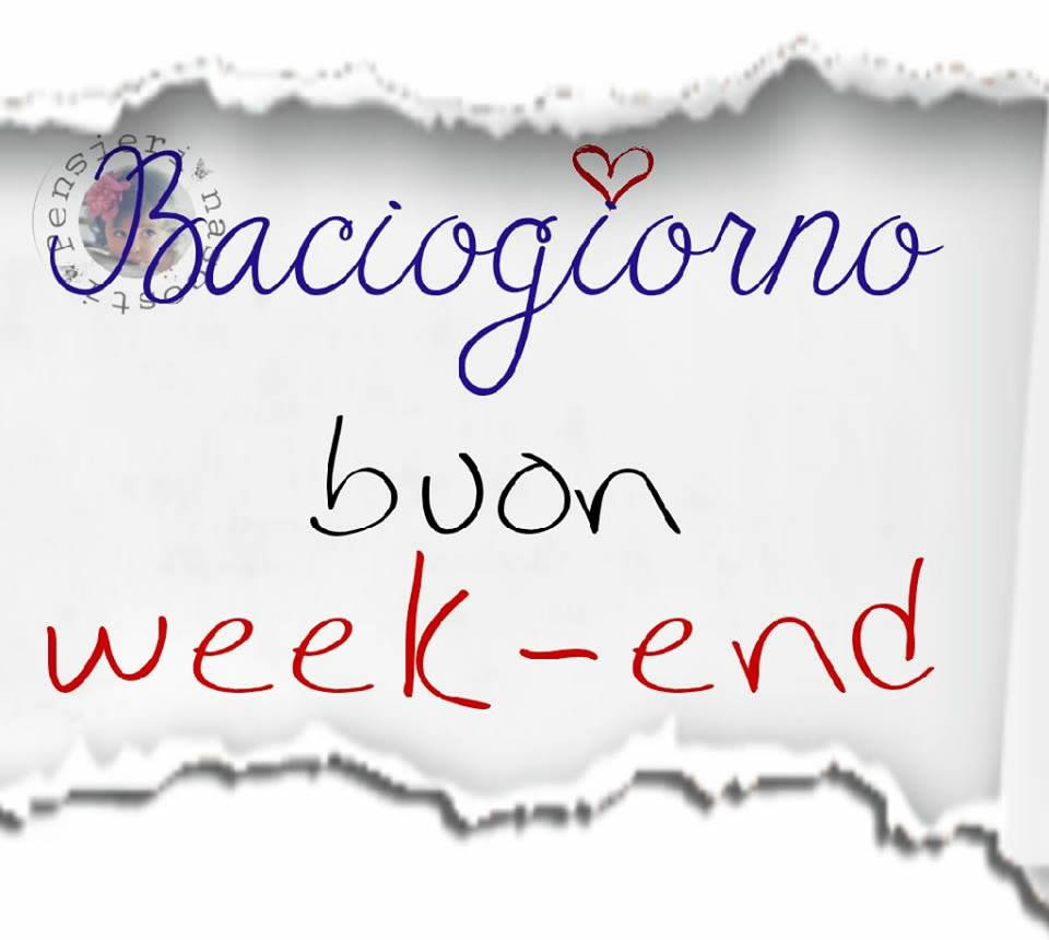 Baciogiorno, buon week-end