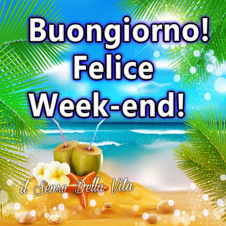Buongiorno! Felice Week-end!