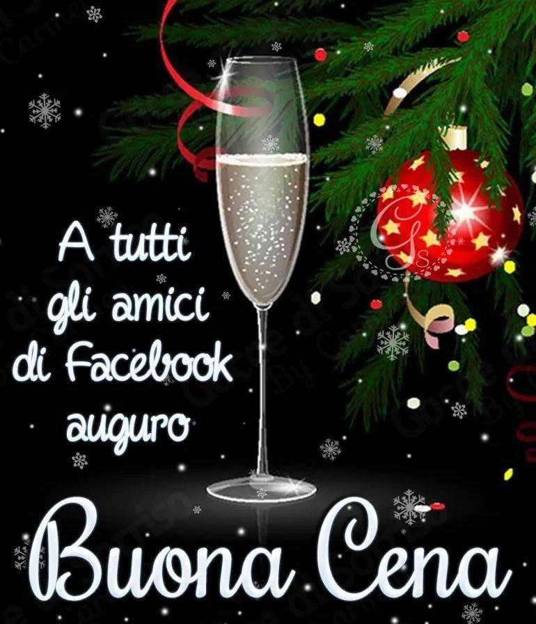 A tutti gli amici di Facebook auguro Buona Cena