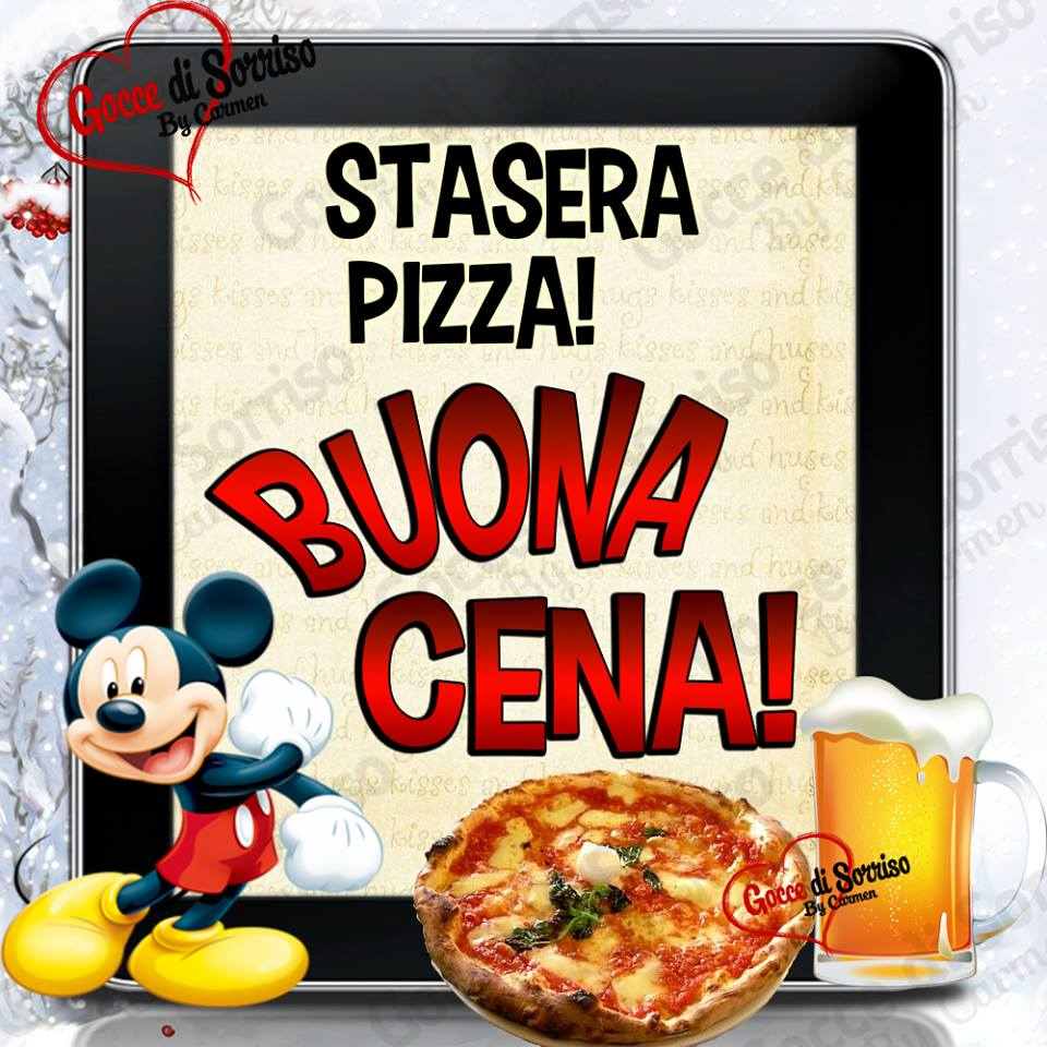 Stasera Pizza! Buona Cena!