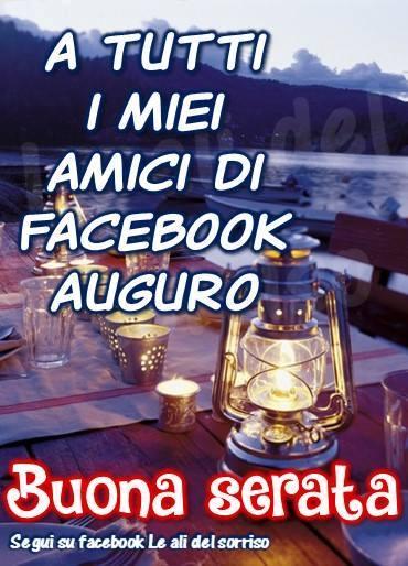 A tutti i miei amici di facebook auguro Buona serata