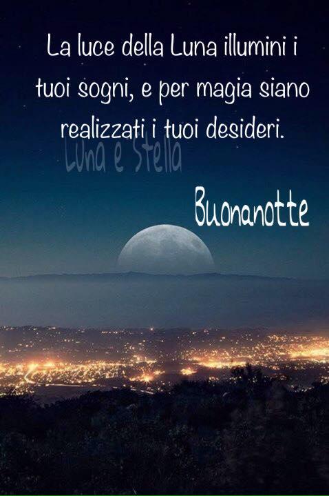 La luce della Luna illumini i tuoi sogni...