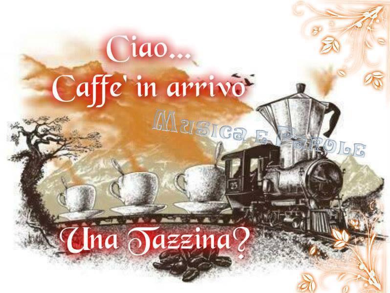 Ciao... Caffè in arrivo. Una Tazzina?