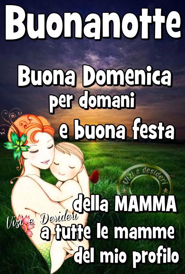 Buonanotte, Buona Domenica per domani e buona festa della mamma...