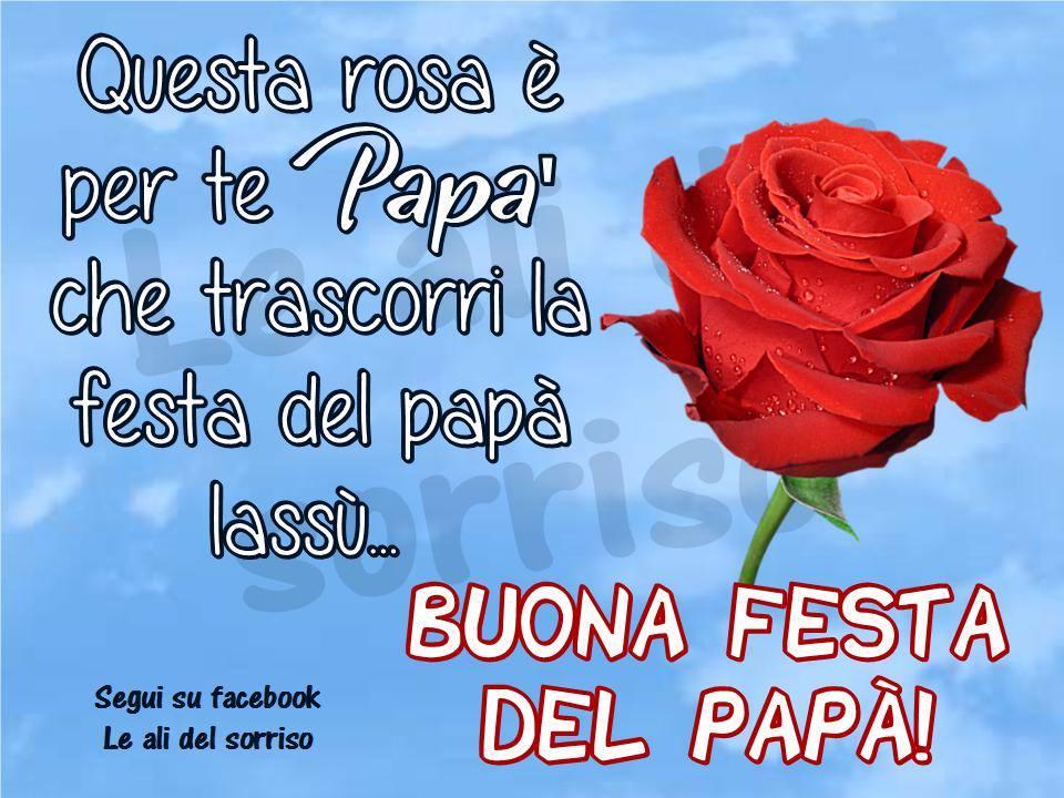 Questa rosa è per te Papà che trascorri la festa del papà lassù...