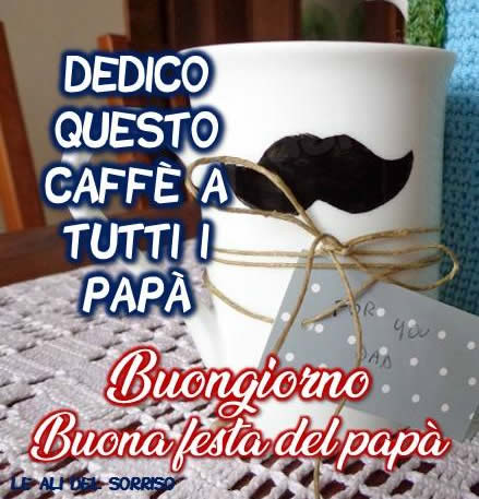 Buongiorno, Buona festa del papà