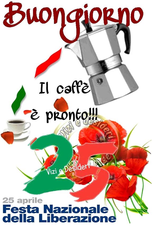 Buongiorno, 25 aprile, Festa Nazionale della Liberazione