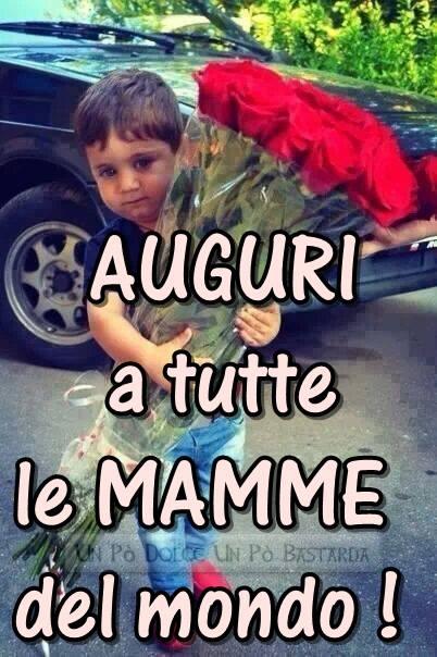 Auguri a tutte la Mamme del mondo!