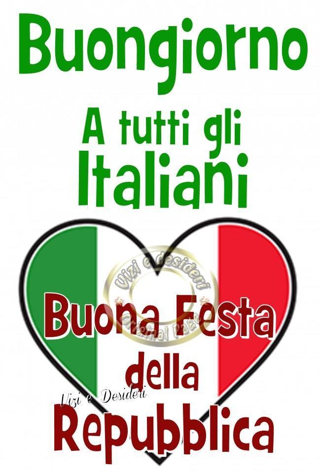 Buongiorno a tutti gli Italiani Buona Festa della Repubblica