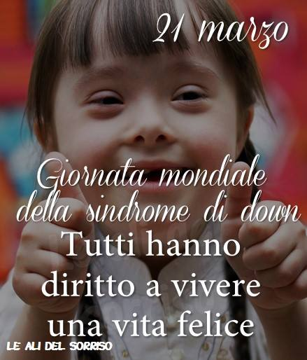 21 marzo - Giornata mondiale della sindrome di down