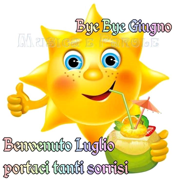 Bye Bye Giugno, Benvenuto Luglio, portaci tanti sorrisi