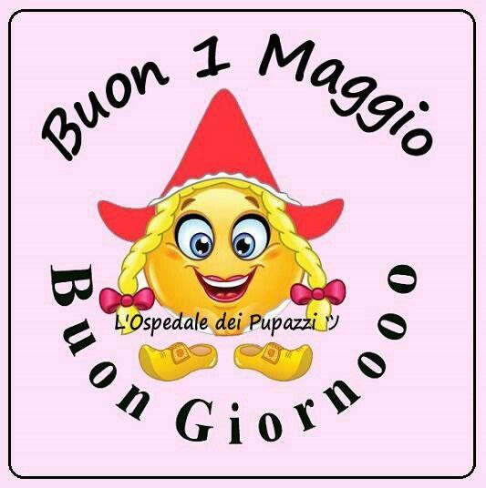Buon 1 Maggio, Buongiornoooo