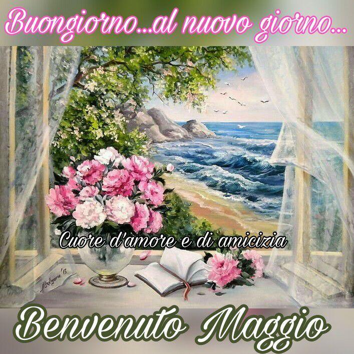 Buongiorno... al nuovo giorno... Benvenuto Maggio
