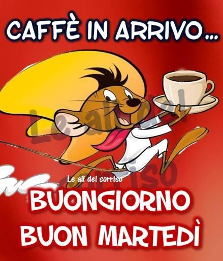 Caffè in arrivo... Buongiorno, Buon Martedì