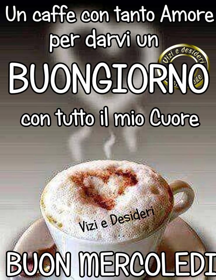 Un caffe con tanto amore per darvi un Buongiorno con tutto il mio Cuore. Buon Mercoledì
