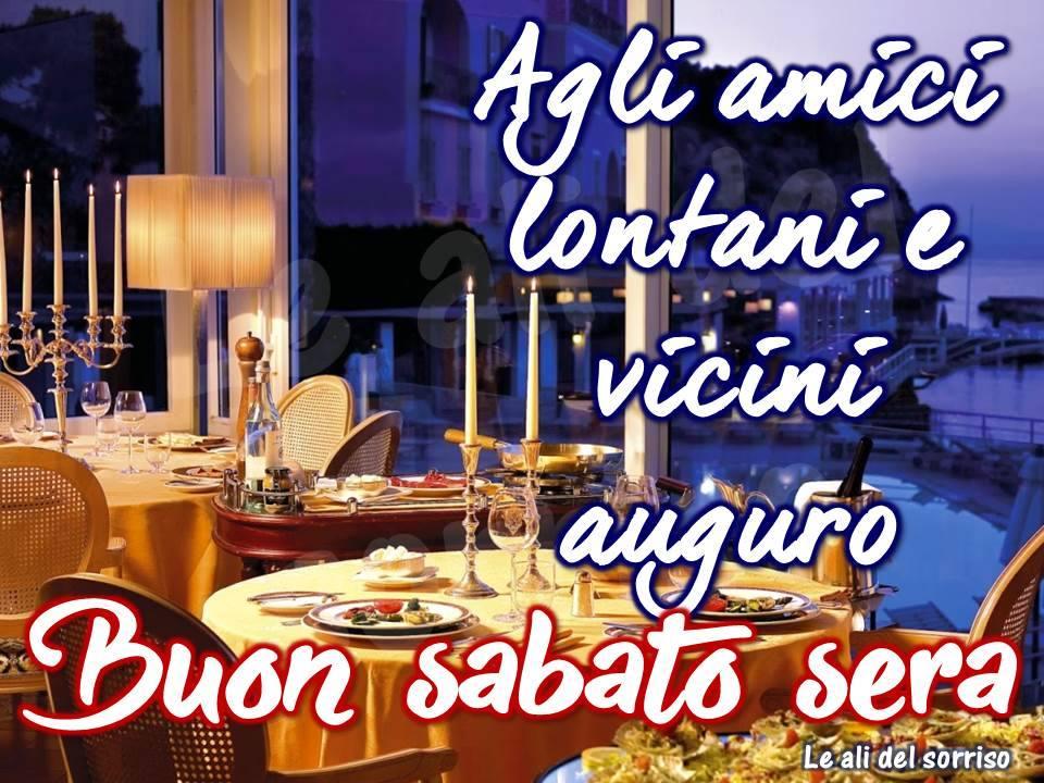 Agli amici lontani e vicini auguro buon sabato sera for Buon sabato sera frasi