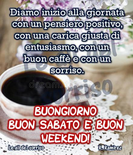 Buongiorno, Buon Sabato e Buon Weekend!