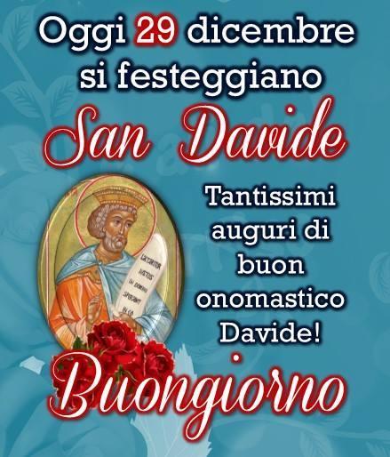 Oggi 29 dicembre si festeggia San Davide. Tantissimi auguri di buon onomastico Davide! Buongiorno