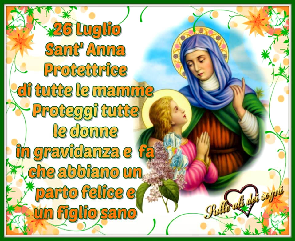 26 Luglio Sant'Anna. Protettrice di tutte le mamme...
