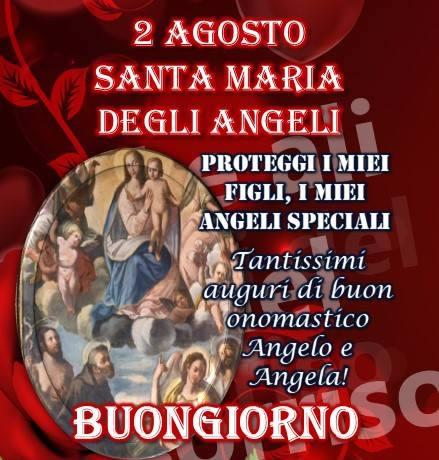 2 Agosto, Santa Maria degli Angeli Proteggi i miei figli, i miei angeli speciali. Tantissimi auguri di buon onomastico Angelo...