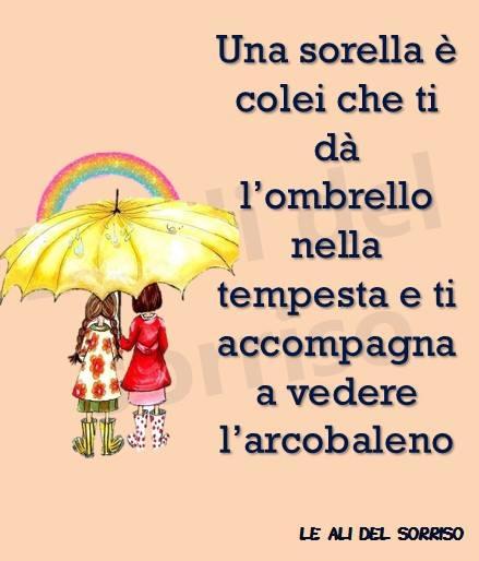 Una sorella è colei che ti dà l'ombrello nella tempesta...