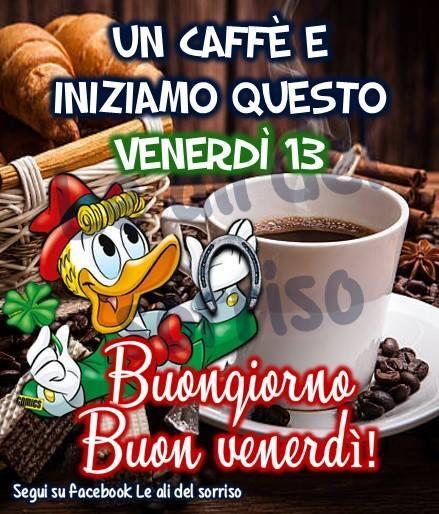 Un caffè e iniziamo questo Venerdì 13