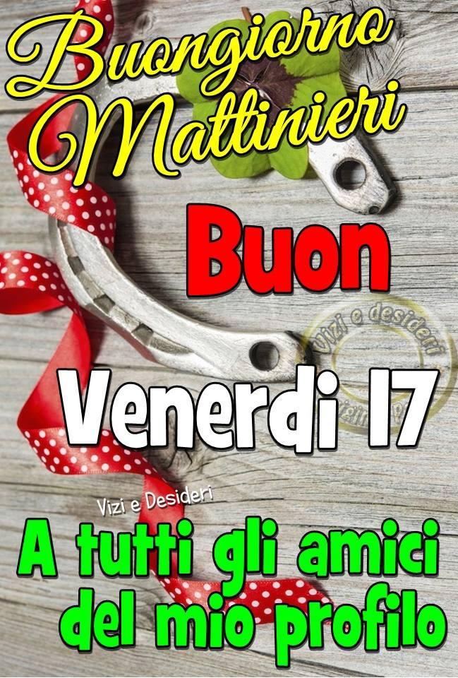 Buongiorno Mattinieri, Buon Venerdì 17