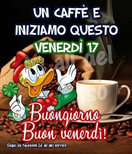 Un caffè e iniziamo questo Venerdì 17