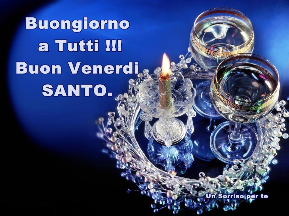 Buongiorno a Tutti !!! Buon Venerdi Santo