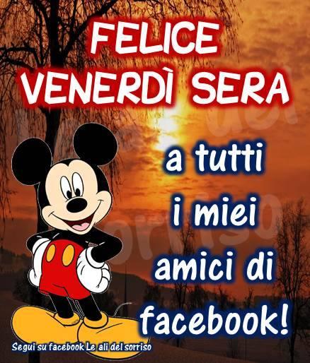 Felice Venerdì Sera a tutti i miei amici di facebook!