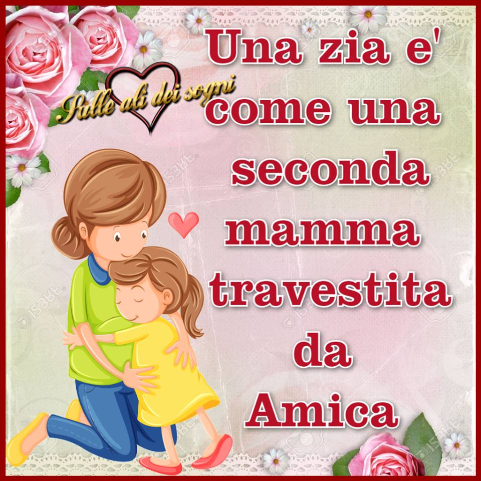 Una zia è come una seconda mamma...